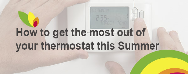 Get the most out of your thermostat in Summer