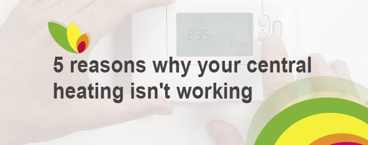 5 reasons why your central heating isn't working